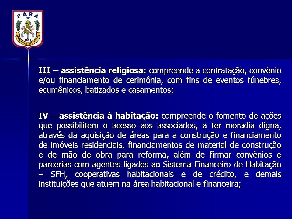 III – assistência religiosa: compreende a contratação, convênio e/ou financiamento de cerimônia, com fins de eventos fúnebres, ecumênicos, batizados e casamentos;