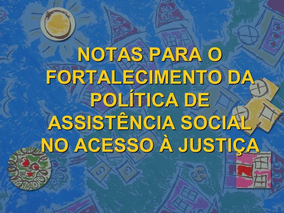 NOTAS PARA O FORTALECIMENTO DA POLÍTICA DE ASSISTÊNCIA SOCIAL NO ACESSO À JUSTIÇA