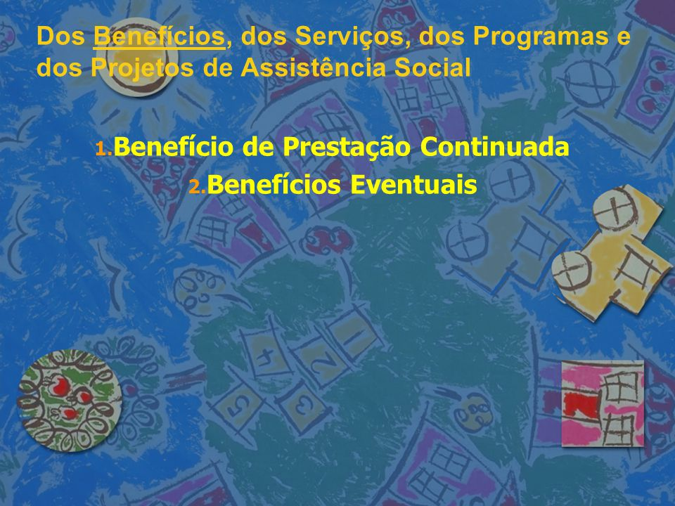 Benefício de Prestação Continuada Benefícios Eventuais