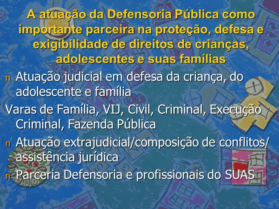 A atuação da Defensoria Pública como importante parceira na proteção, defesa e exigibilidade de direitos de crianças, adolescentes e suas famílias
