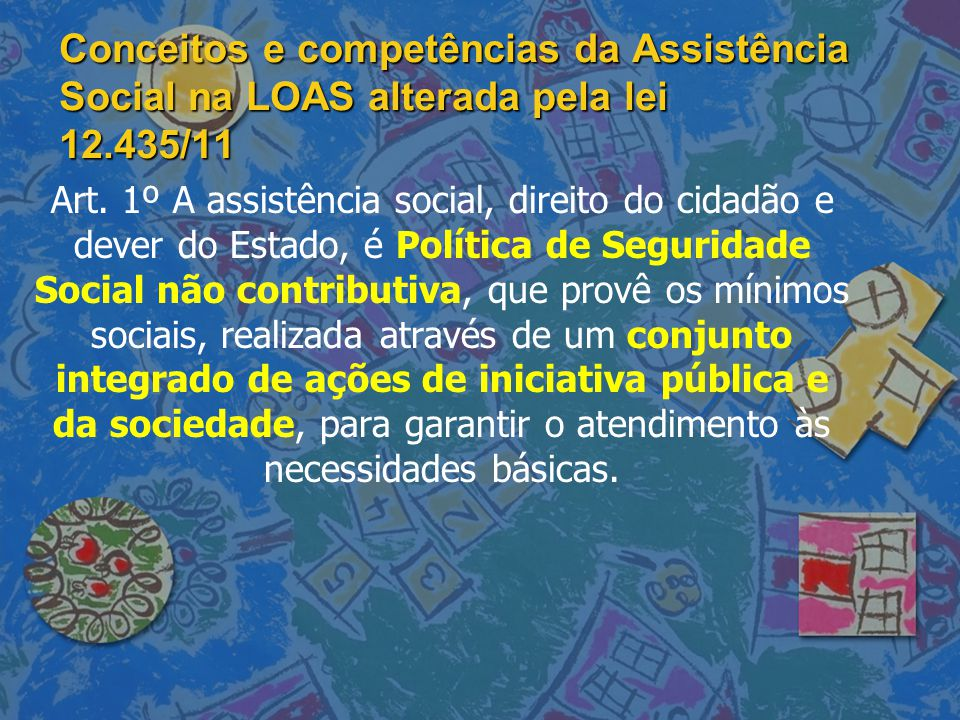 Conceitos e competências da Assistência Social na LOAS alterada pela lei 12.435/11