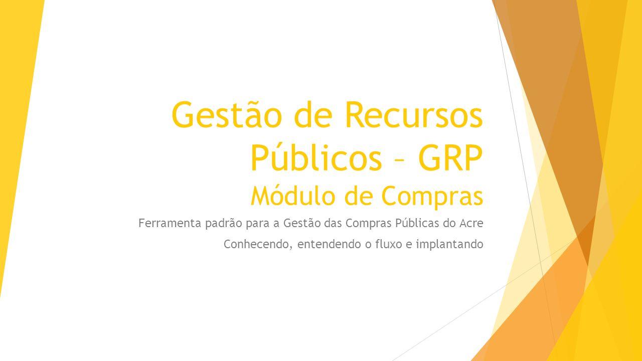 Gestão de Recursos Públicos – GRP Módulo de Compras
