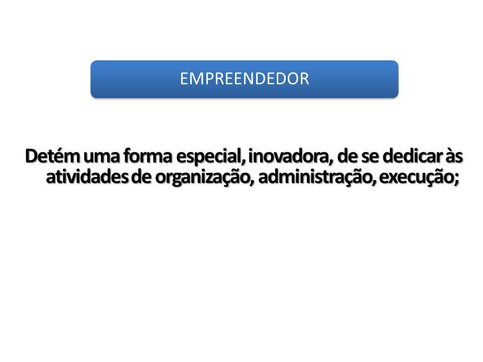 Detém uma forma especial, inovadora, de se dedicar às atividades de organização, administração, execução;