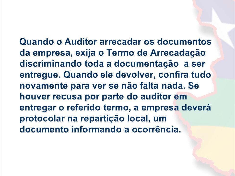 Quando o Auditor arrecadar os documentos da empresa, exija o Termo de Arrecadação discriminando toda a documentação a ser entregue.
