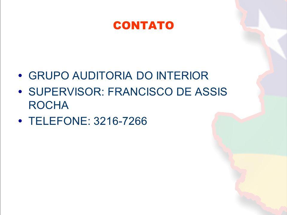CONTATO GRUPO AUDITORIA DO INTERIOR SUPERVISOR: FRANCISCO DE ASSIS ROCHA TELEFONE: 3216-7266