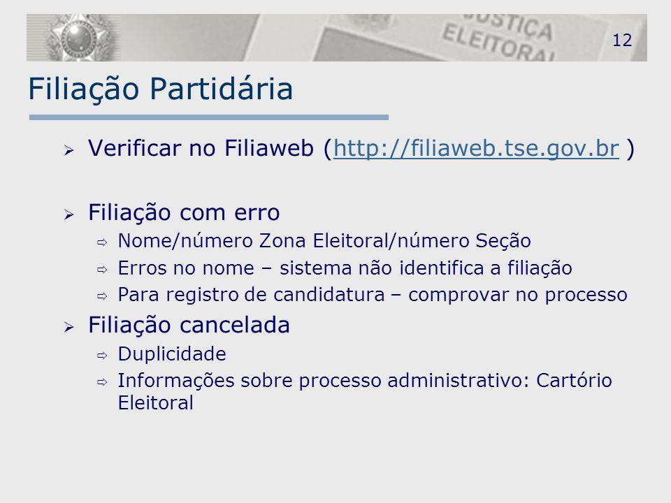 12 Filiação Partidária. Verificar no Filiaweb (http://filiaweb.tse.gov.br ) Filiação com erro. Nome/número Zona Eleitoral/número Seção.
