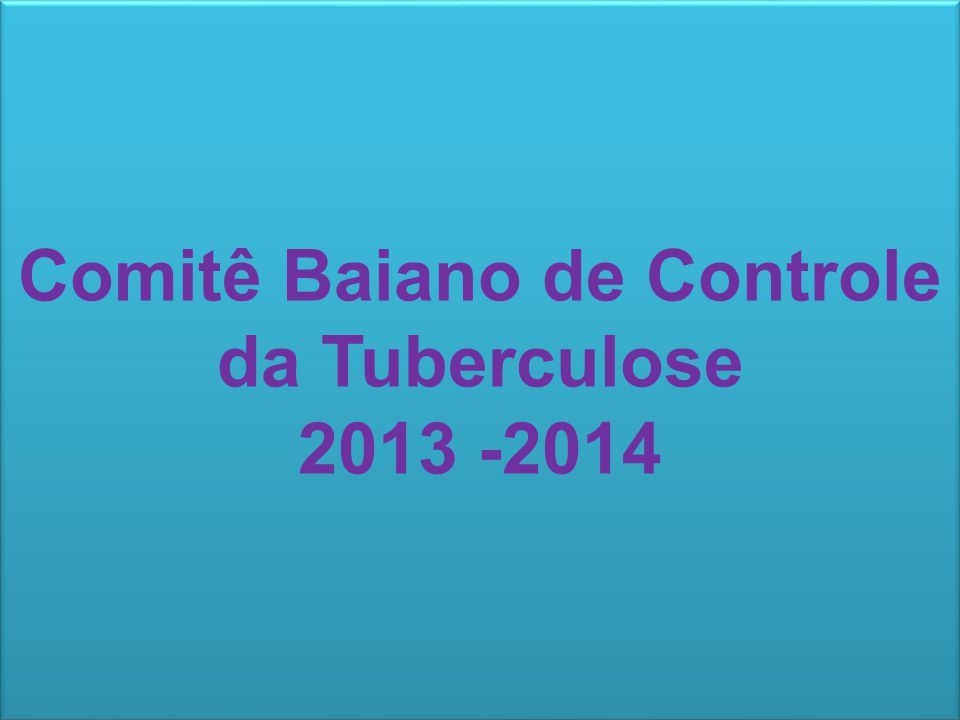 Comitê Baiano de Controle da Tuberculose 2013 -2014
