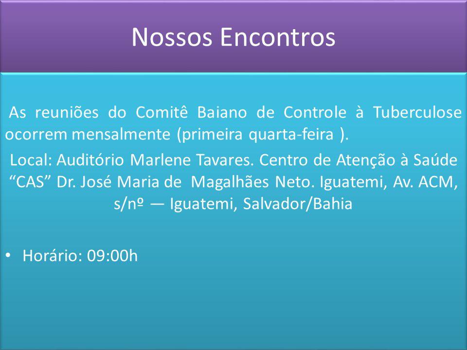 Nossos Encontros As reuniões do Comitê Baiano de Controle à Tuberculose ocorrem mensalmente (primeira quarta-feira ).