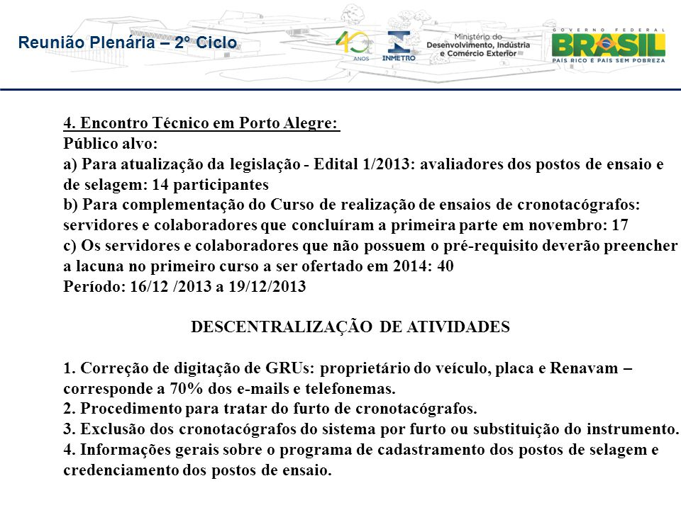 4. Encontro Técnico em Porto Alegre: Público alvo: a) Para atualização da legislação - Edital 1/2013: avaliadores dos postos de ensaio e