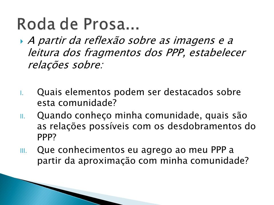 Roda de Prosa... A partir da reflexão sobre as imagens e a leitura dos fragmentos dos PPP, estabelecer relações sobre: