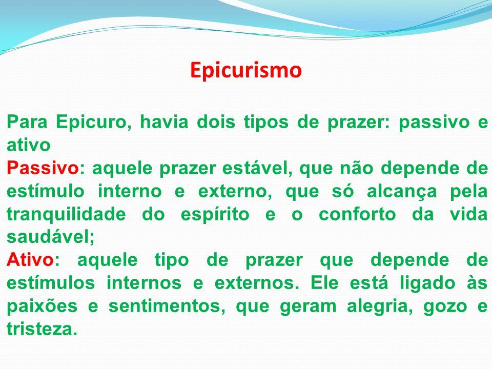 Epicurismo Para Epicuro, havia dois tipos de prazer: passivo e ativo