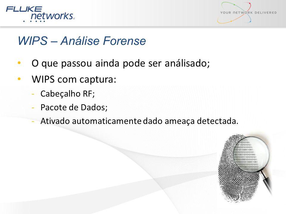 WIPS – Análise Forense O que passou ainda pode ser análisado;