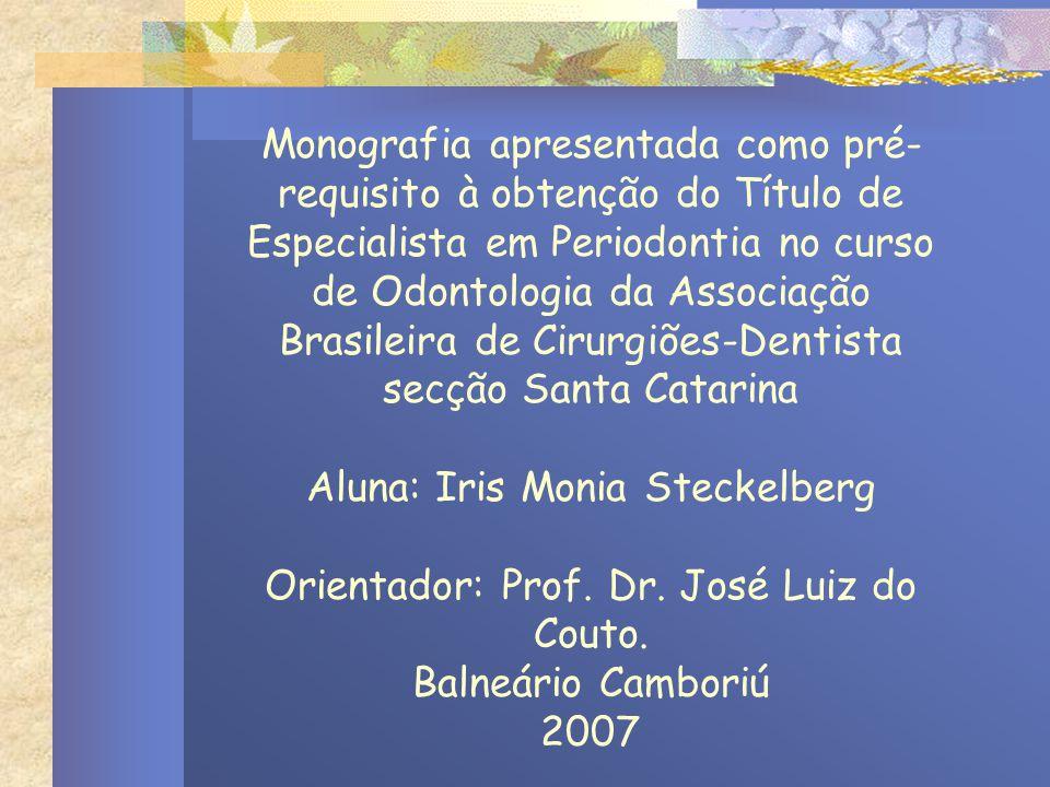 Monografia apresentada como pré-requisito à obtenção do Título de Especialista em Periodontia no curso de Odontologia da Associação Brasileira de Cirurgiões-Dentista secção Santa Catarina Aluna: Iris Monia Steckelberg Orientador: Prof.