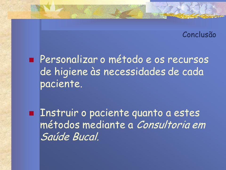 Conclusão Personalizar o método e os recursos de higiene às necessidades de cada paciente.