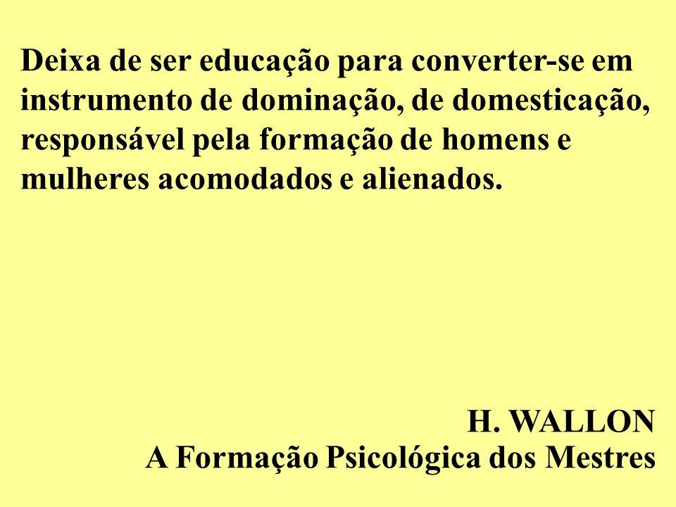 Deixa de ser educação para converter-se em instrumento de dominação, de domesticação, responsável pela formação de homens e mulheres acomodados e alienados.