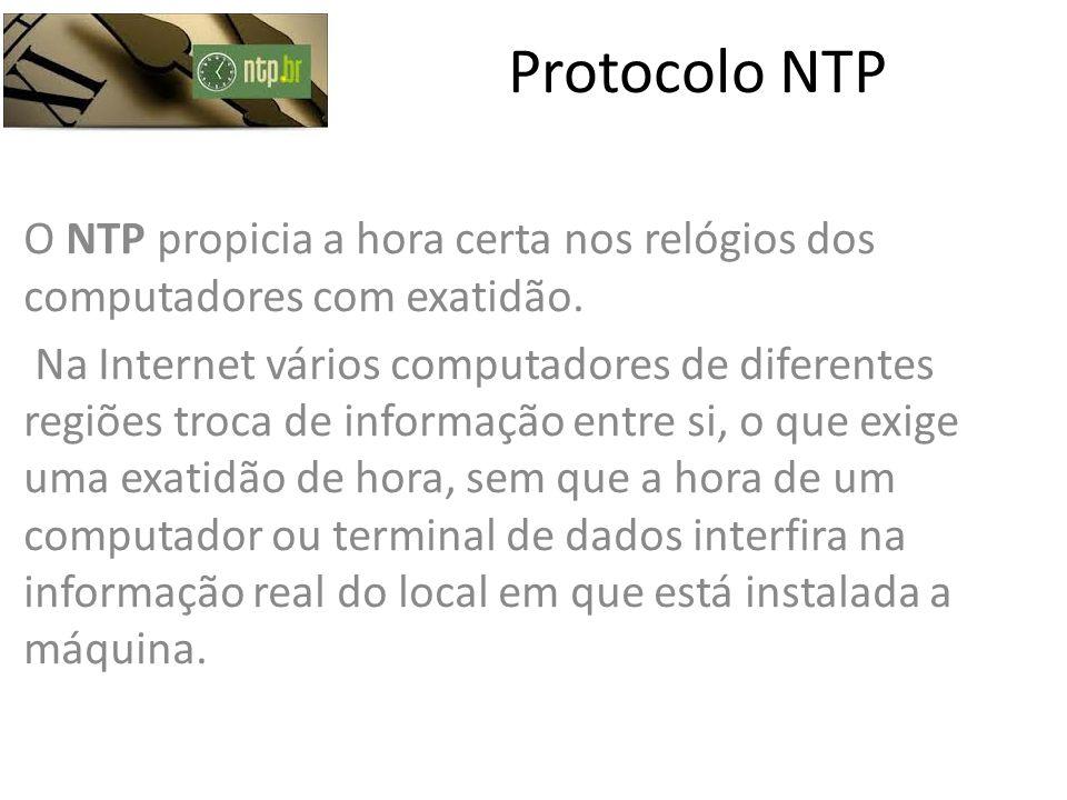 Protocolo NTP O NTP propicia a hora certa nos relógios dos computadores com exatidão.
