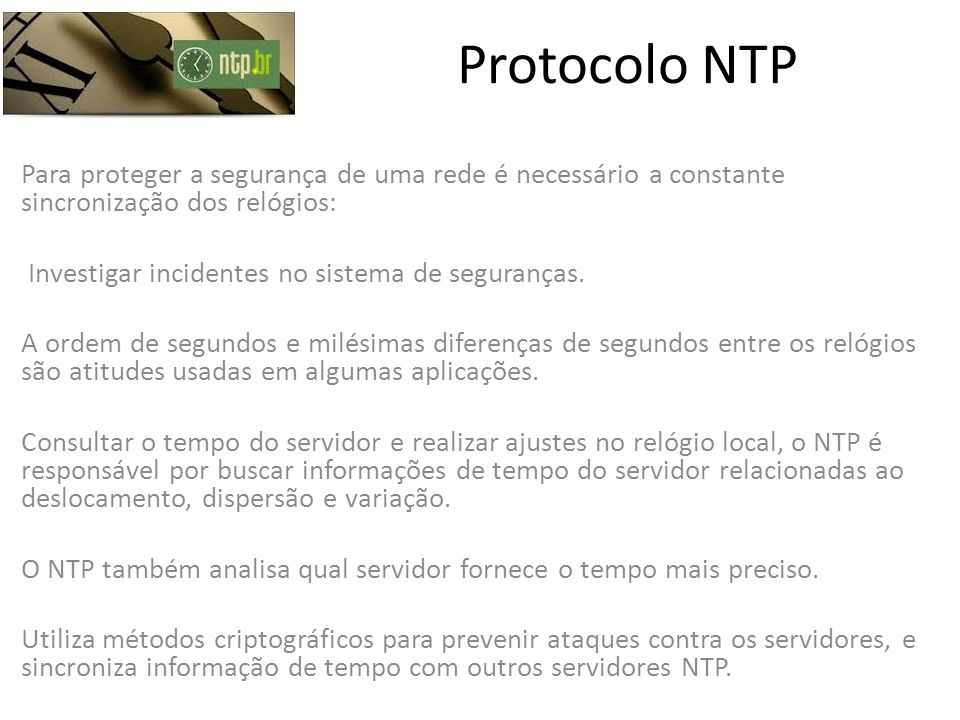 Protocolo NTP Para proteger a segurança de uma rede é necessário a constante sincronização dos relógios: