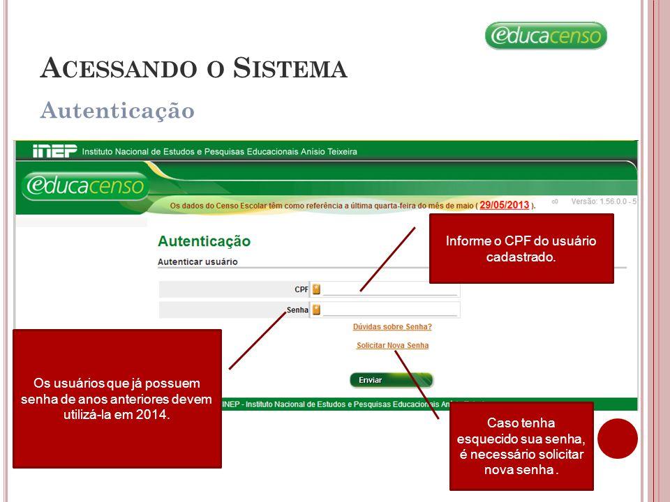 Acessando o Sistema Autenticação Informe o CPF do usuário cadastrado.