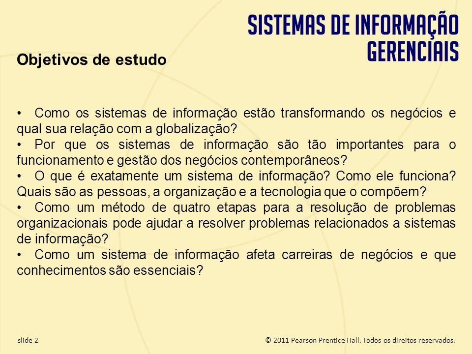 Objetivos de estudo Como os sistemas de informação estão transformando os negócios e qual sua relação com a globalização