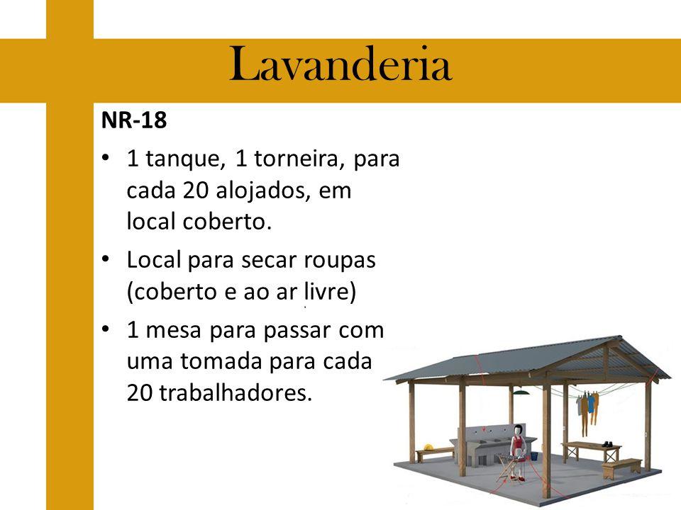 Lavanderia NR-18. 1 tanque, 1 torneira, para cada 20 alojados, em local coberto. Local para secar roupas (coberto e ao ar livre)