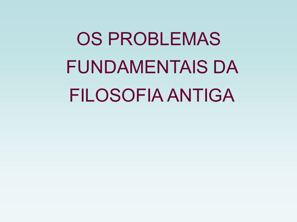 OS PROBLEMAS FUNDAMENTAIS DA FILOSOFIA ANTIGA