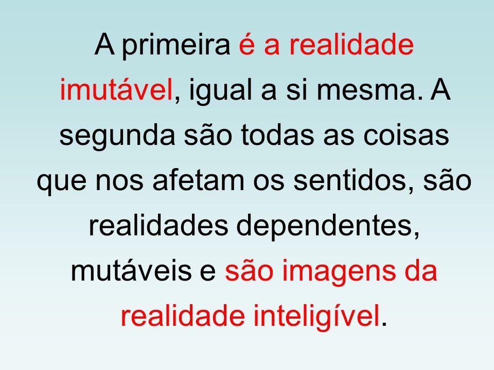 A primeira é a realidade imutável, igual a si mesma