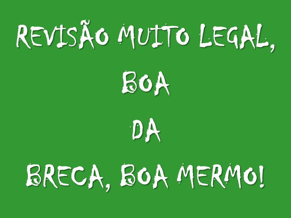 REVISÃO MUITO LEGAL, BOA DA BRECA, BOA MERMO!