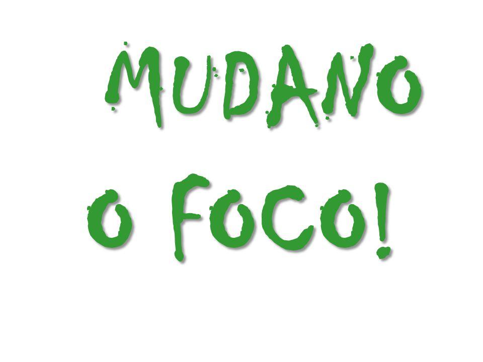 MUDANO O FOCO!