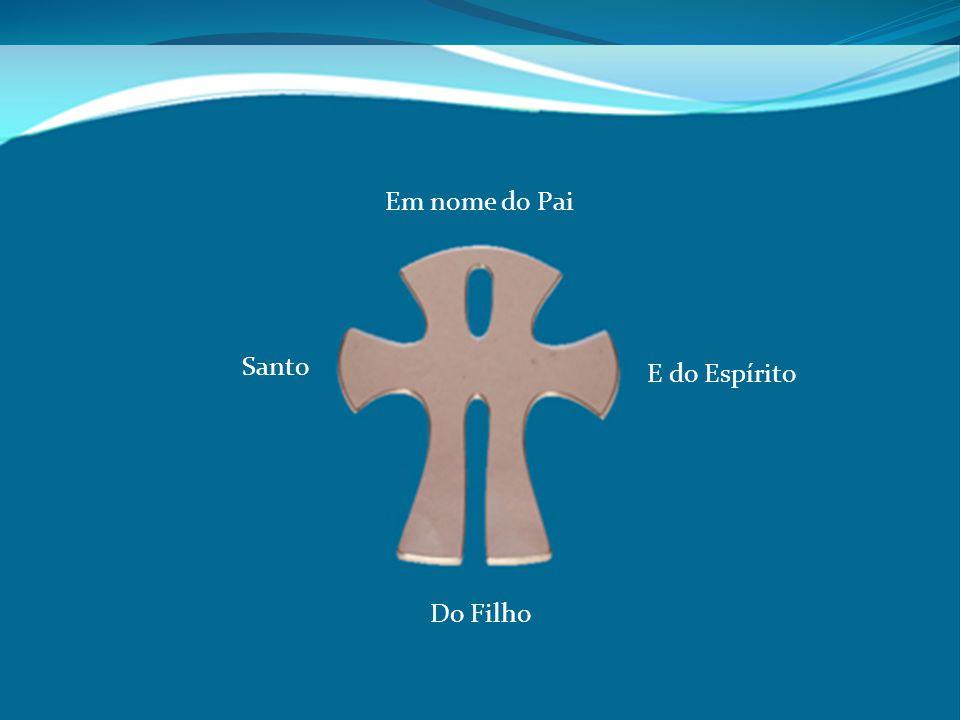 Em nome do Pai Santo E do Espírito Do Filho