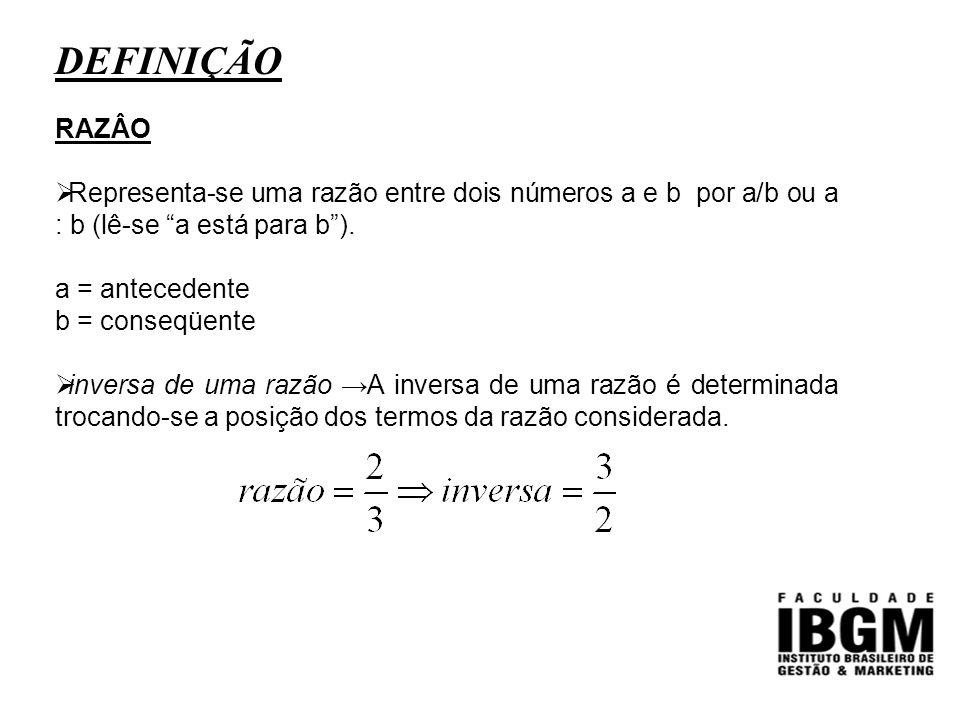 DEFINIÇÃO RAZÂO. Representa-se uma razão entre dois números a e b por a/b ou a : b (lê-se a está para b ).