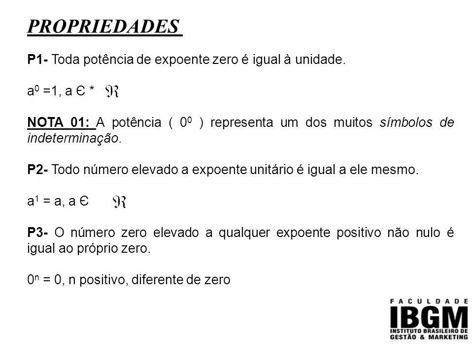 PROPRIEDADES P1- Toda potência de expoente zero é igual à unidade.