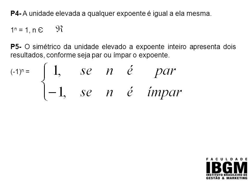 P4- A unidade elevada a qualquer expoente é igual a ela mesma.