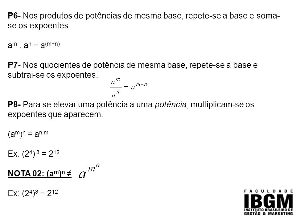 P6- Nos produtos de potências de mesma base, repete-se a base e soma-se os expoentes.