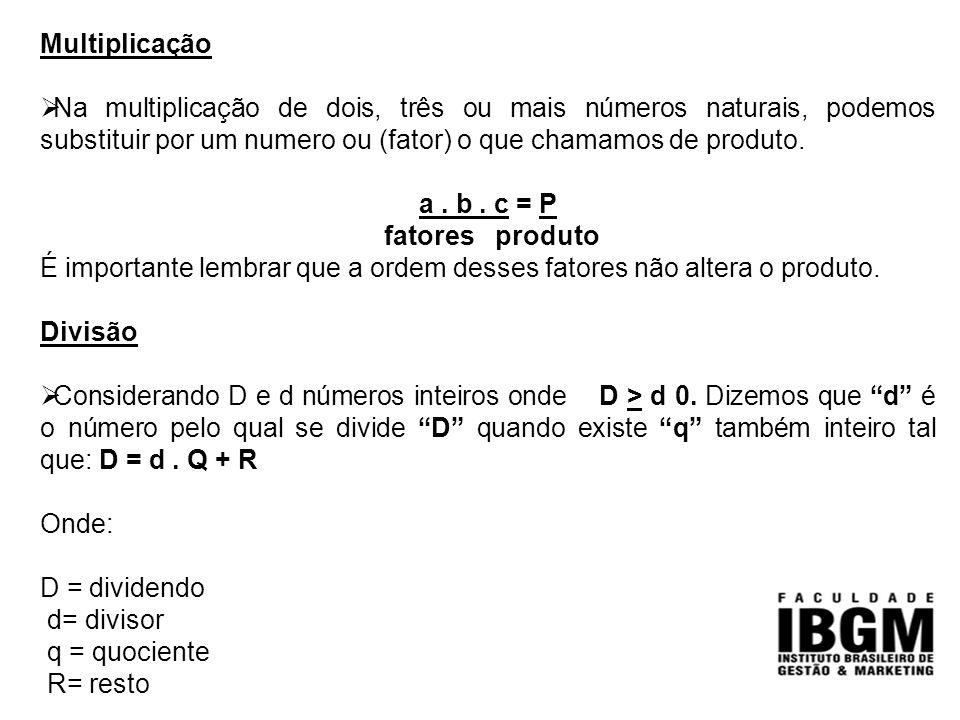 Multiplicação Na multiplicação de dois, três ou mais números naturais, podemos substituir por um numero ou (fator) o que chamamos de produto.
