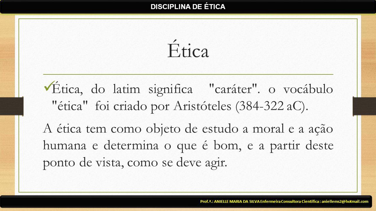 DISCIPLINA DE ÉTICA Ética. Ética, do latim significa caráter . o vocábulo ética foi criado por Aristóteles (384-322 aC).