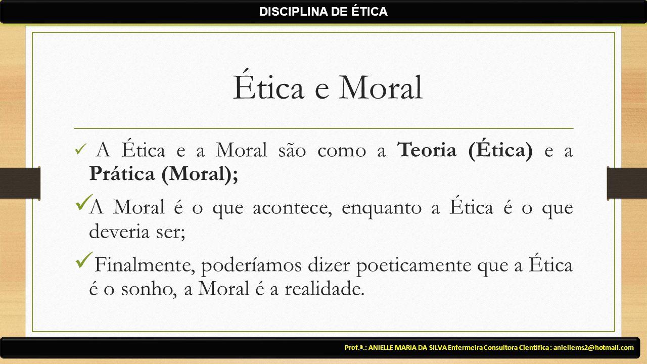 DISCIPLINA DE ÉTICA Ética e Moral. A Ética e a Moral são como a Teoria (Ética) e a Prática (Moral);