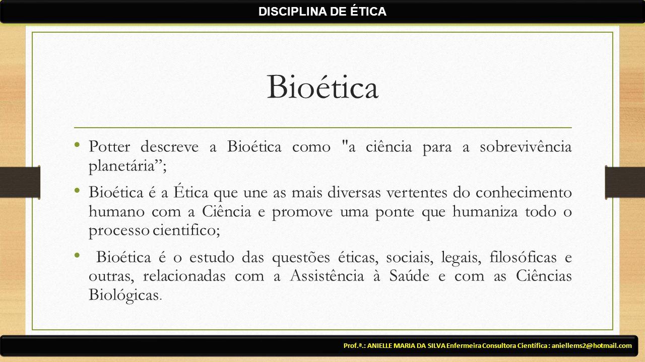DISCIPLINA DE ÉTICA Bioética. Potter descreve a Bioética como a ciência para a sobrevivência planetária ;
