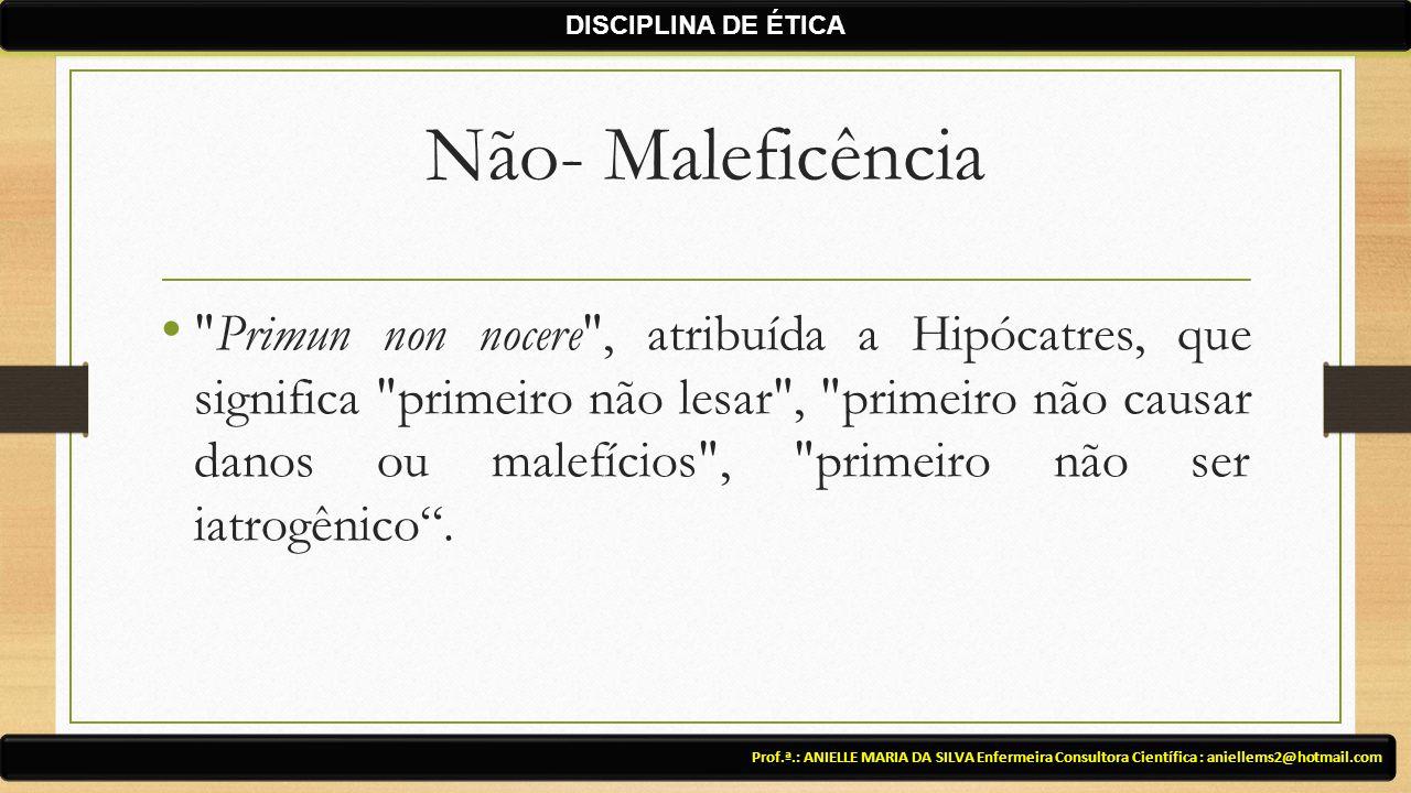 DISCIPLINA DE ÉTICA Não- Maleficência.