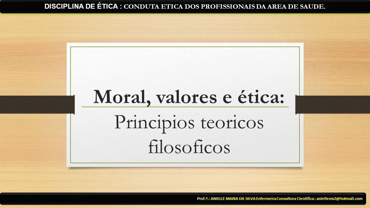 Moral, valores e ética: Principios teoricos filosoficos