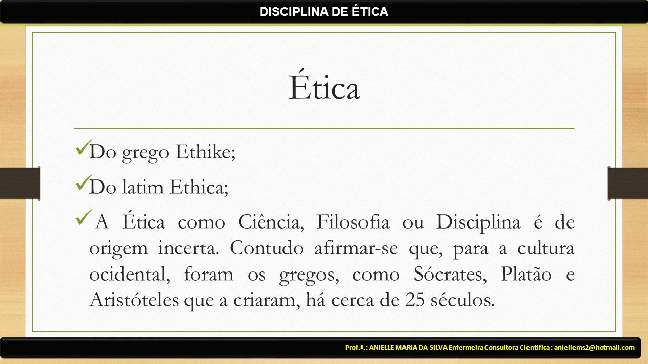 Ética Do grego Ethike; Do latim Ethica;