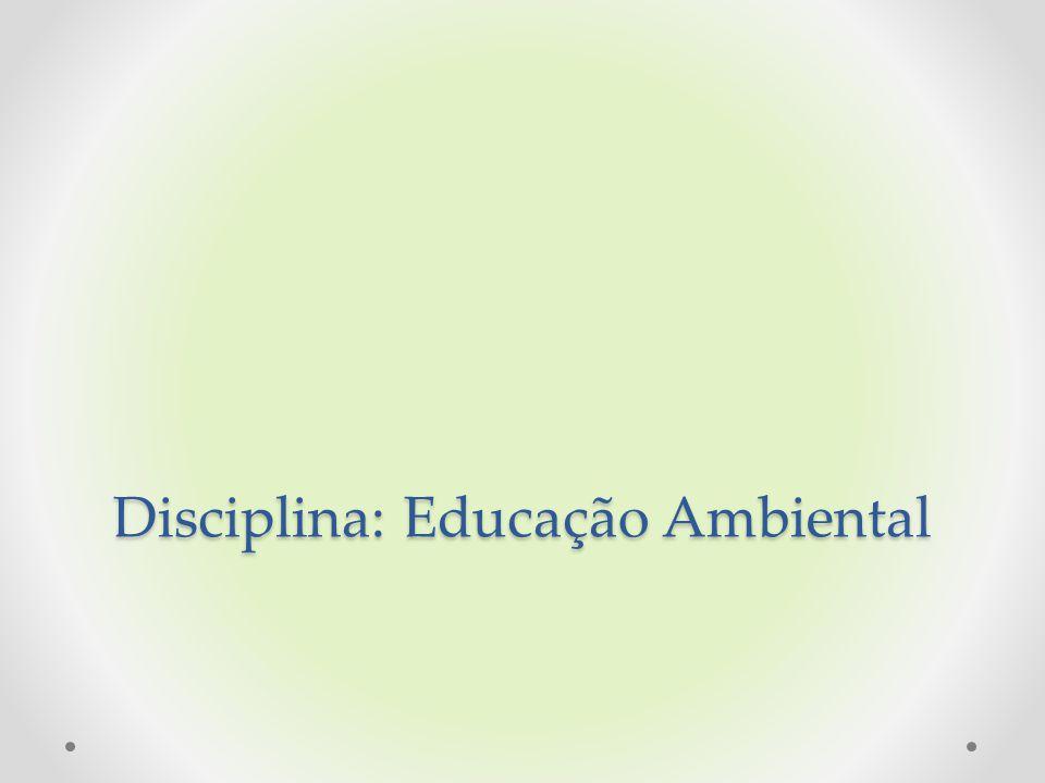 Disciplina: Educação Ambiental
