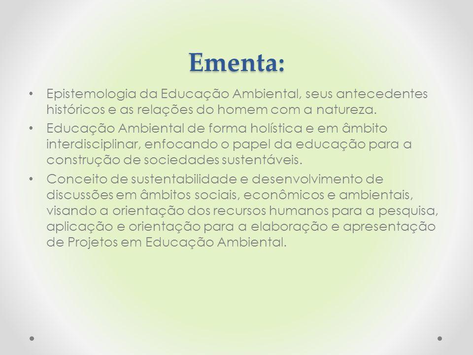 Ementa: Epistemologia da Educação Ambiental, seus antecedentes históricos e as relações do homem com a natureza.