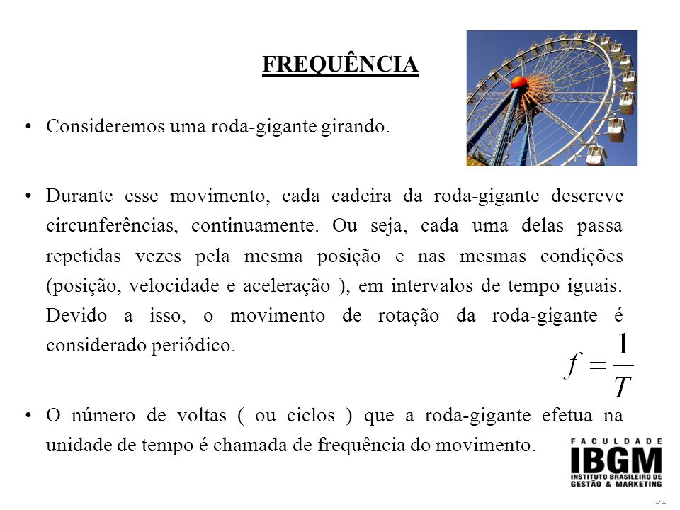 FREQUÊNCIA Consideremos uma roda-gigante girando.