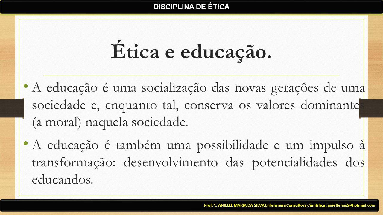 DISCIPLINA DE ÉTICA Ética e educação.