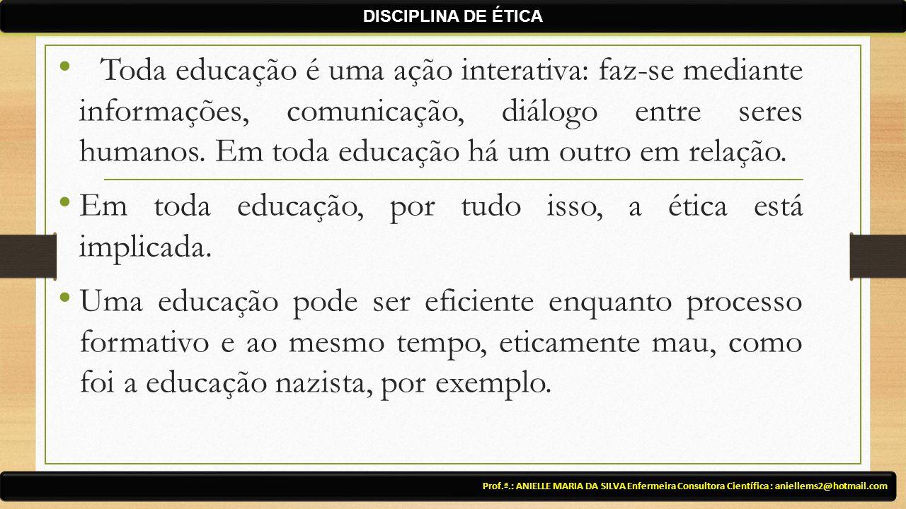 Em toda educação, por tudo isso, a ética está implicada.