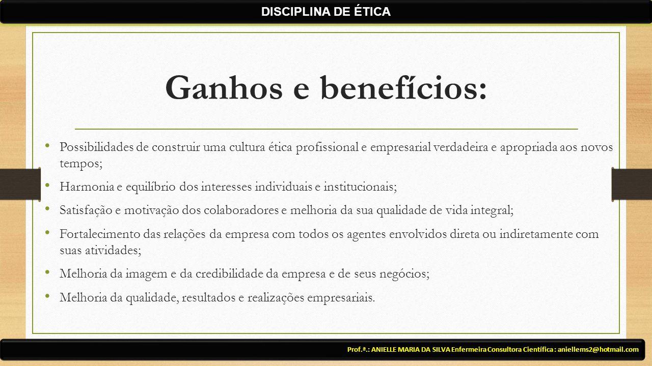 DISCIPLINA DE ÉTICA Ganhos e benefícios:
