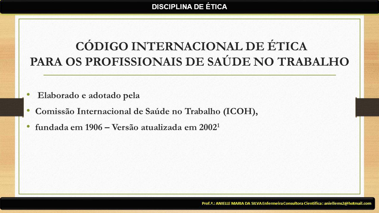 DISCIPLINA DE ÉTICA CÓDIGO INTERNACIONAL DE ÉTICA PARA OS PROFISSIONAIS DE SAÚDE NO TRABALHO. Elaborado e adotado pela.