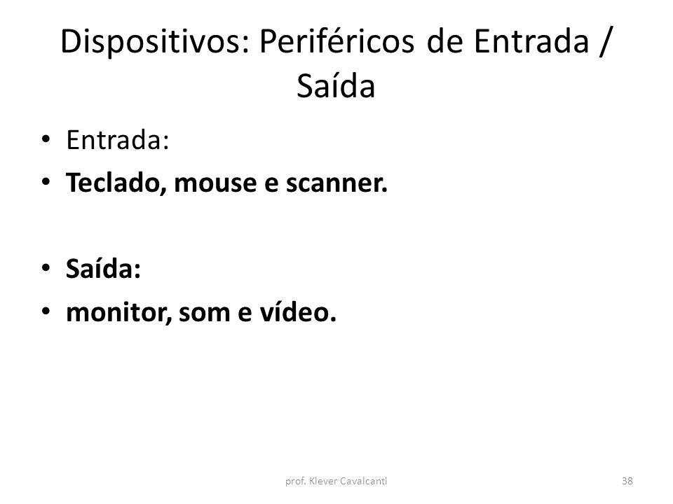 Dispositivos: Periféricos de Entrada / Saída