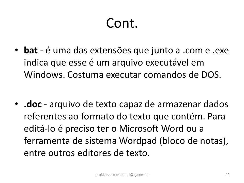 Cont. bat - é uma das extensões que junto a .com e .exe indica que esse é um arquivo executável em Windows. Costuma executar comandos de DOS.