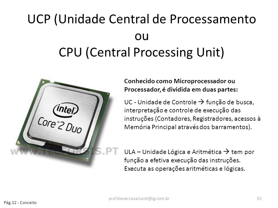 UCP (Unidade Central de Processamento ou CPU (Central Processing Unit)